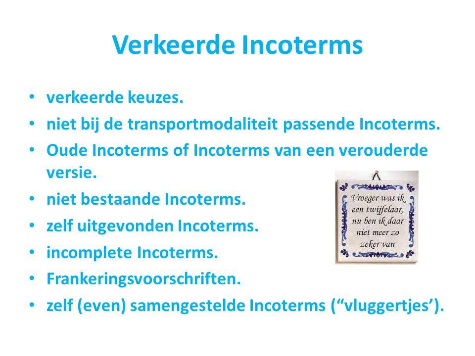 Verkeerde Incoterms verkeerde keuzes. niet bij de transportmodaliteit passende Incoterms. Oude Incoterms of Incoterms van een verouderde versie. niet