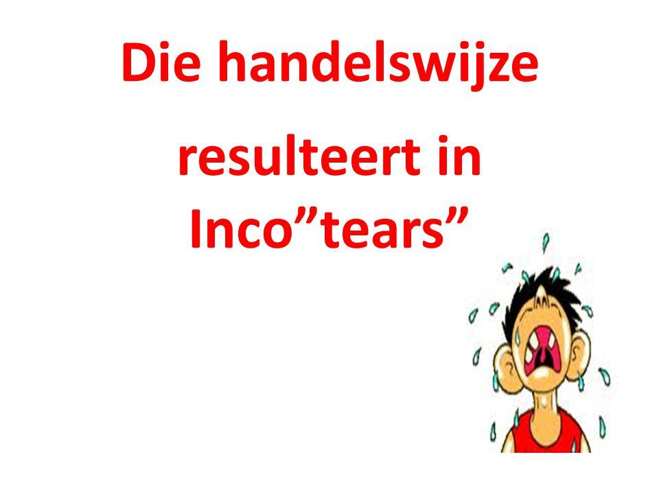 """Die handelswijze resulteert in Inco""""tears"""""""