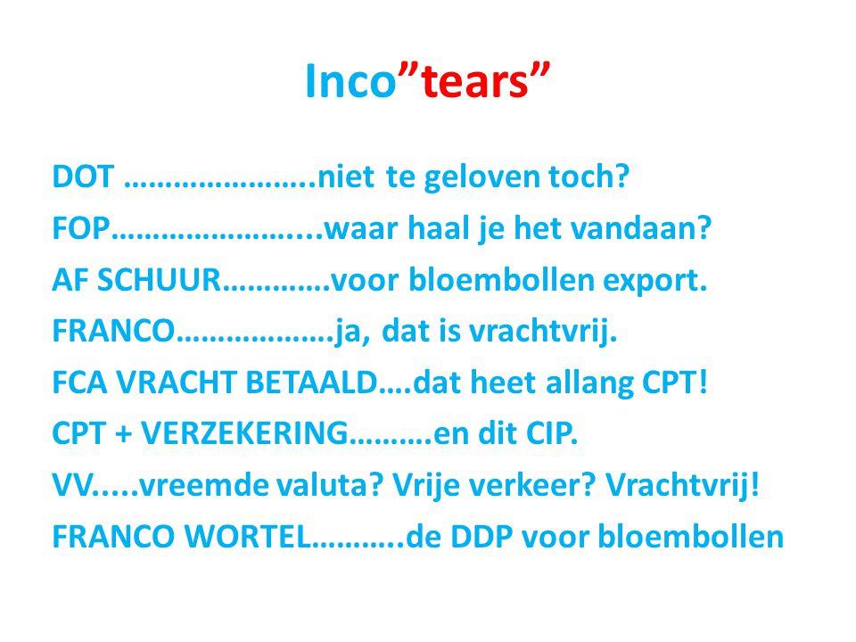 """Inco""""tears"""" DOT …………………..niet te geloven toch? FOP…………………....waar haal je het vandaan? AF SCHUUR………….voor bloembollen export. FRANCO……………….ja, dat is"""