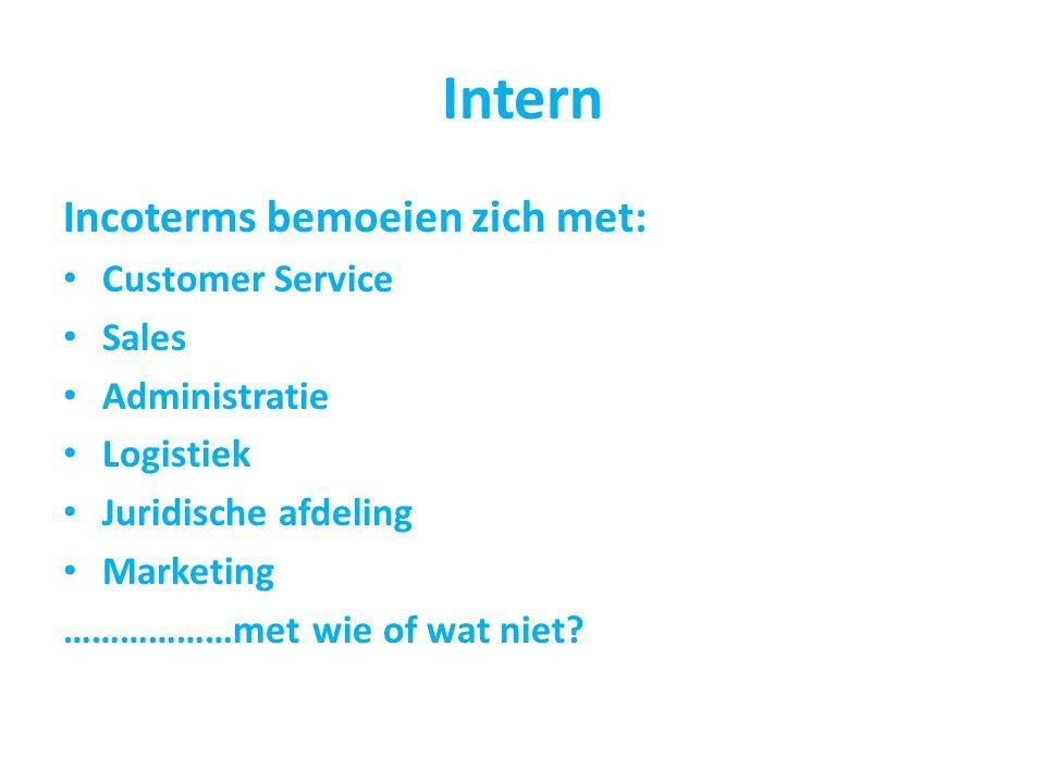 Intern Incoterms bemoeien zich met: Customer Service Sales Administratie Logistiek Juridische afdeling Marketing ………………met wie of wat niet?