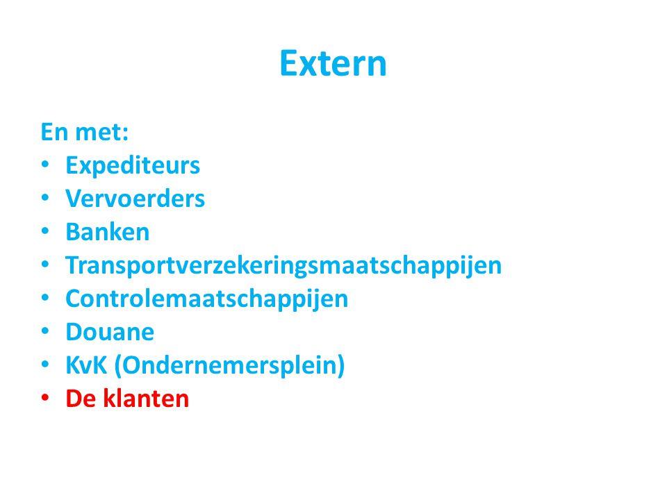 Extern En met: Expediteurs Vervoerders Banken Transportverzekeringsmaatschappijen Controlemaatschappijen Douane KvK (Ondernemersplein) De klanten