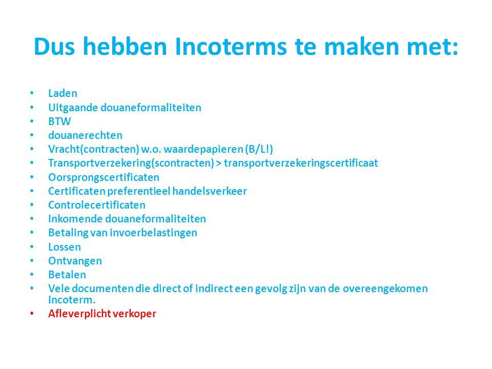 Dus hebben Incoterms te maken met: Laden Uitgaande douaneformaliteiten BTW douanerechten Vracht(contracten) w.o. waardepapieren (B/L!) Transportverzek