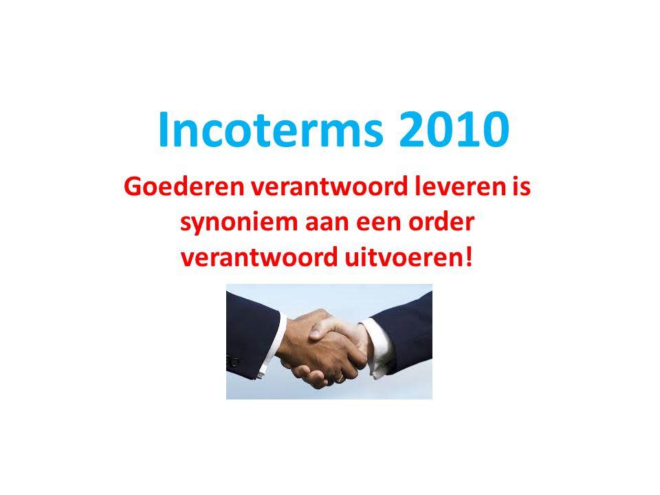 Incoterms 2010 Goederen verantwoord leveren is synoniem aan een order verantwoord uitvoeren!