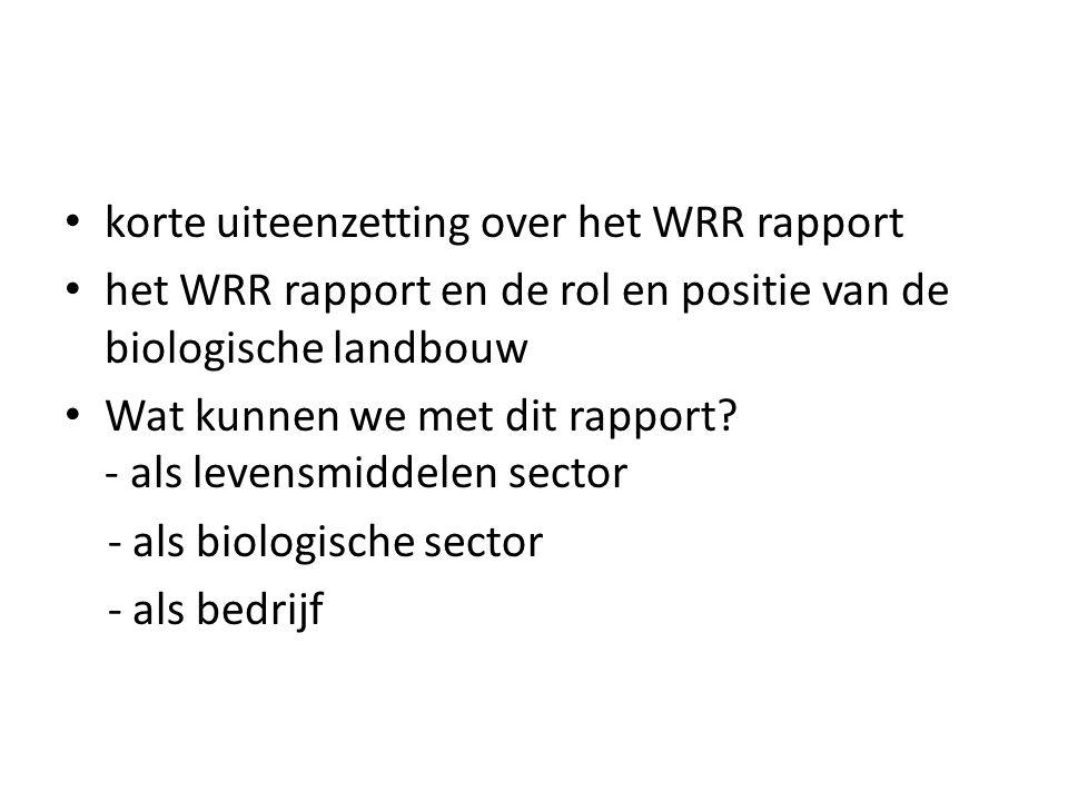 korte uiteenzetting over het WRR rapport het WRR rapport en de rol en positie van de biologische landbouw Wat kunnen we met dit rapport.