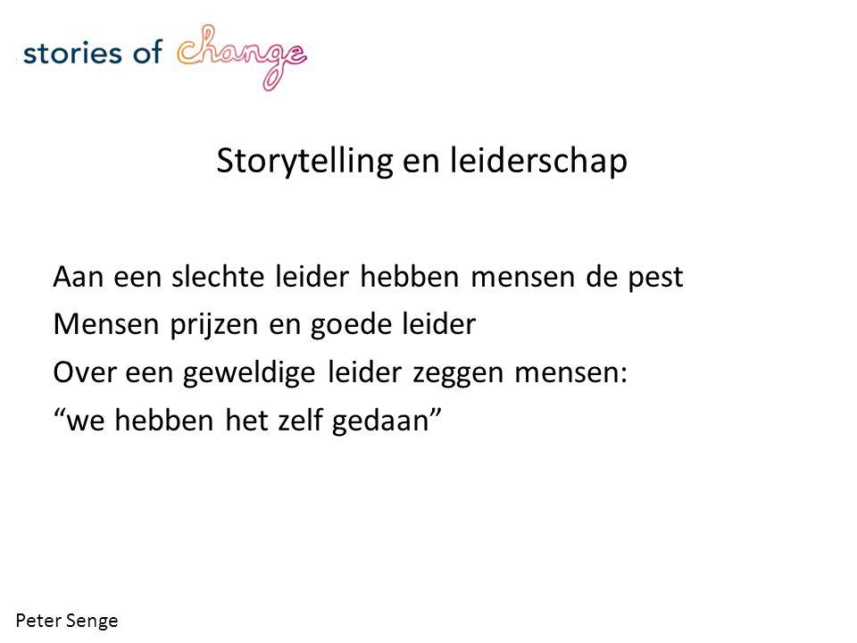 Storytelling en leiderschap Aan een slechte leider hebben mensen de pest Mensen prijzen en goede leider Over een geweldige leider zeggen mensen: we hebben het zelf gedaan Peter Senge