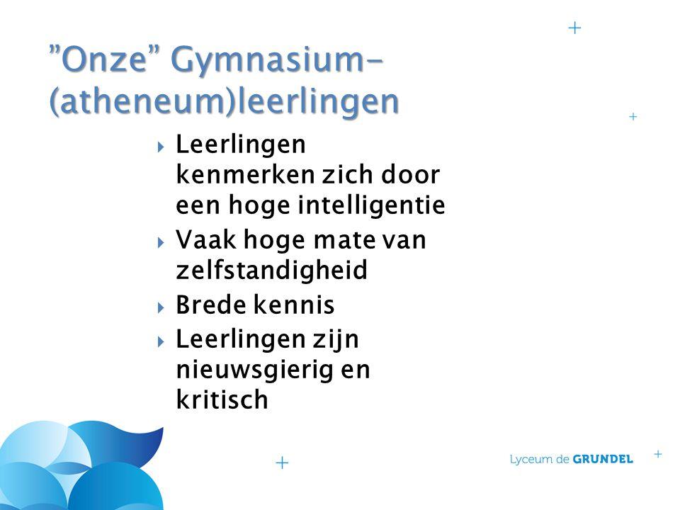 """""""Onze"""" Gymnasium- (atheneum)leerlingen  Leerlingen kenmerken zich door een hoge intelligentie  Vaak hoge mate van zelfstandigheid  Brede kennis  L"""