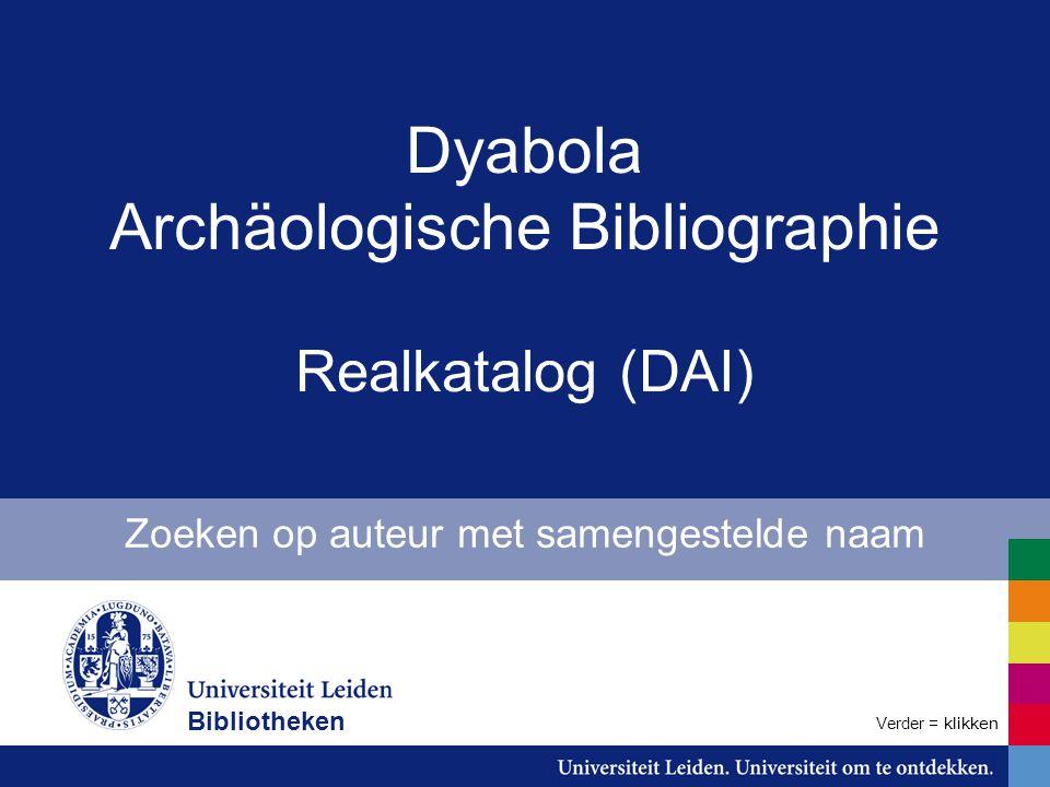 Dyabola Archäologische Bibliographie Realkatalog (DAI) Zoeken op auteur met samengestelde naam Bibliotheken Verder = klikken