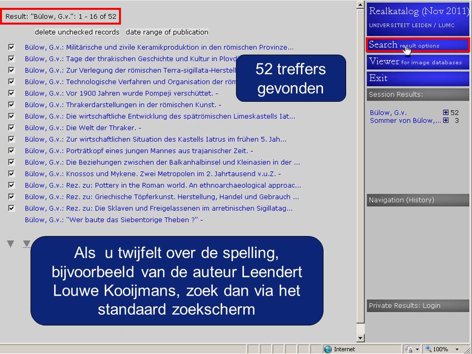 52 treffers gevonden Als u twijfelt over de spelling, bijvoorbeeld van de auteur Leendert Louwe Kooijmans, zoek dan via het standaard zoekscherm