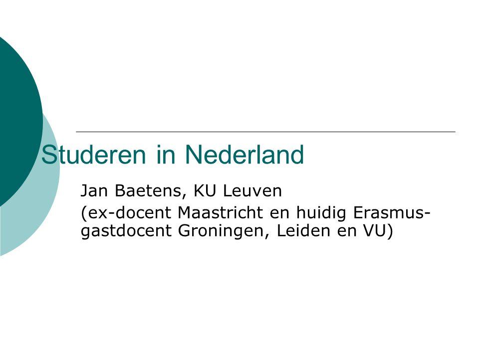 Studeren in Nederland Jan Baetens, KU Leuven (ex-docent Maastricht en huidig Erasmus- gastdocent Groningen, Leiden en VU)