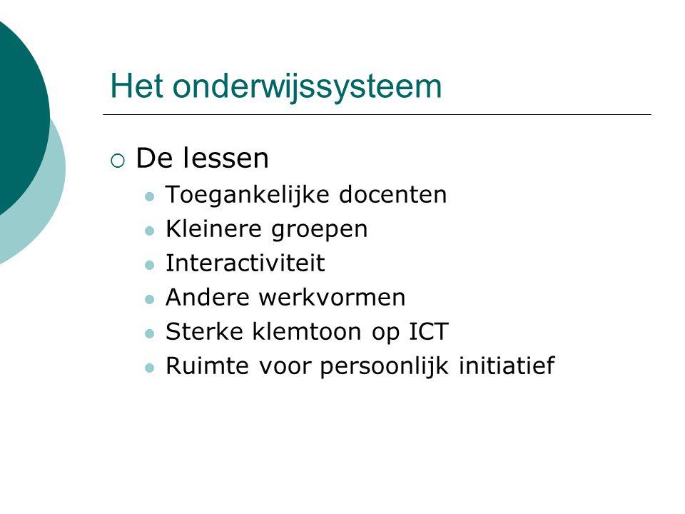 Het onderwijssysteem  De lessen Toegankelijke docenten Kleinere groepen Interactiviteit Andere werkvormen Sterke klemtoon op ICT Ruimte voor persoonlijk initiatief