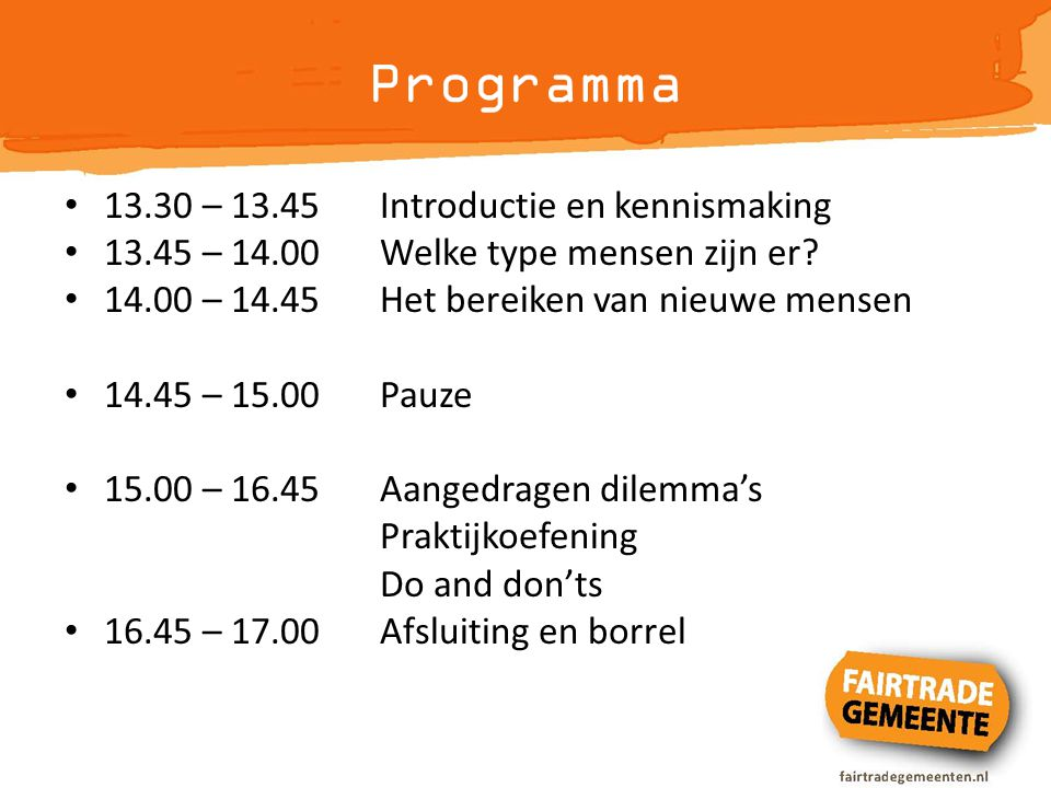 Programma 13.30 – 13.45 Introductie en kennismaking 13.45 – 14.00 Welke type mensen zijn er? 14.00 – 14.45 Het bereiken van nieuwe mensen 14.45 – 15.0