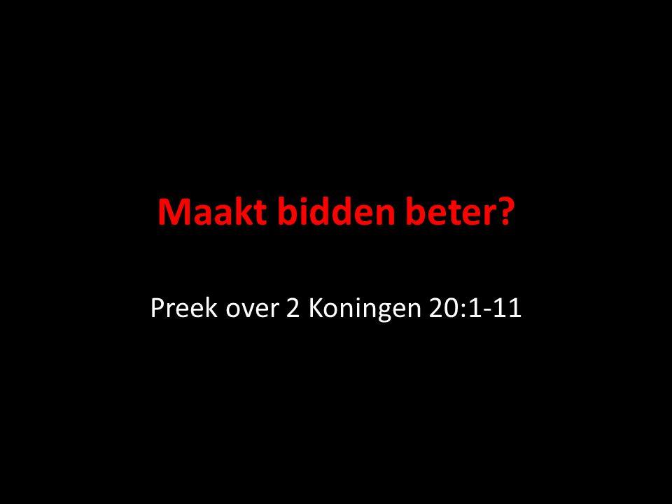Maakt bidden beter? Preek over 2 Koningen 20:1-11