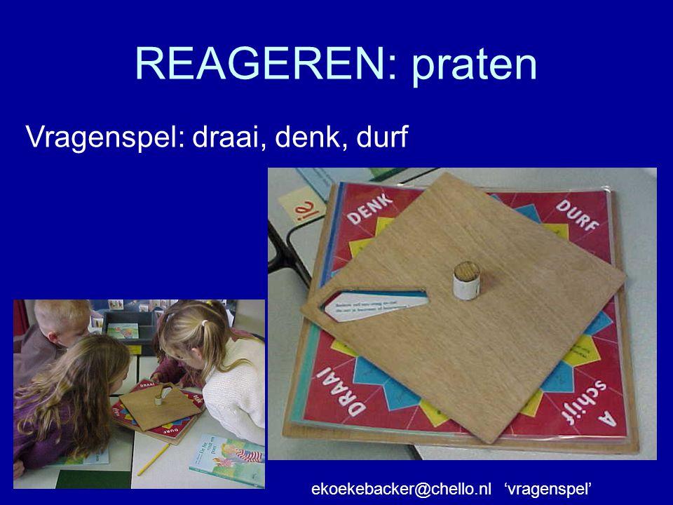 REAGEREN: praten Vragenspel: draai, denk, durf ekoekebacker@chello.nl 'vragenspel'