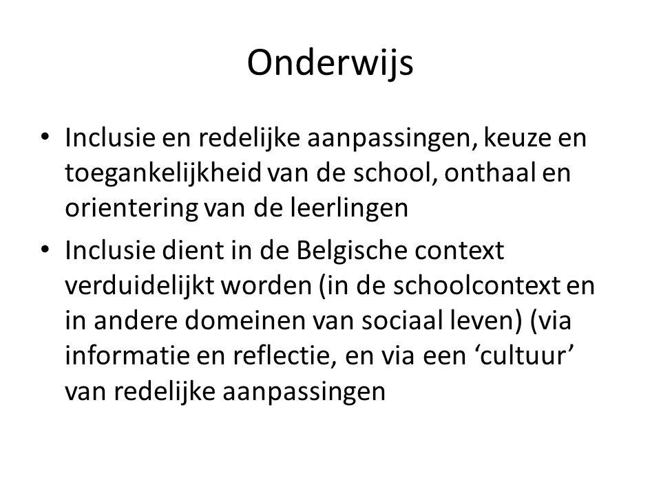 Onderwijs Inclusie en redelijke aanpassingen, keuze en toegankelijkheid van de school, onthaal en orientering van de leerlingen Inclusie dient in de Belgische context verduidelijkt worden (in de schoolcontext en in andere domeinen van sociaal leven) (via informatie en reflectie, en via een 'cultuur' van redelijke aanpassingen