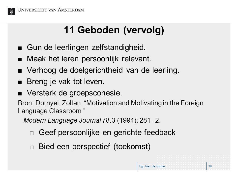 11 Geboden (vervolg) Gun de leerlingen zelfstandigheid. Maak het leren persoonlijk relevant. Verhoog de doelgerichtheid van de leerling. Breng je vak
