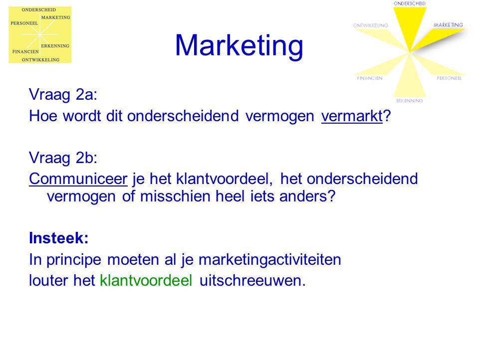 Marketing Vraag 2a: Hoe wordt dit onderscheidend vermogen vermarkt? Vraag 2b: Communiceer je het klantvoordeel, het onderscheidend vermogen of misschi