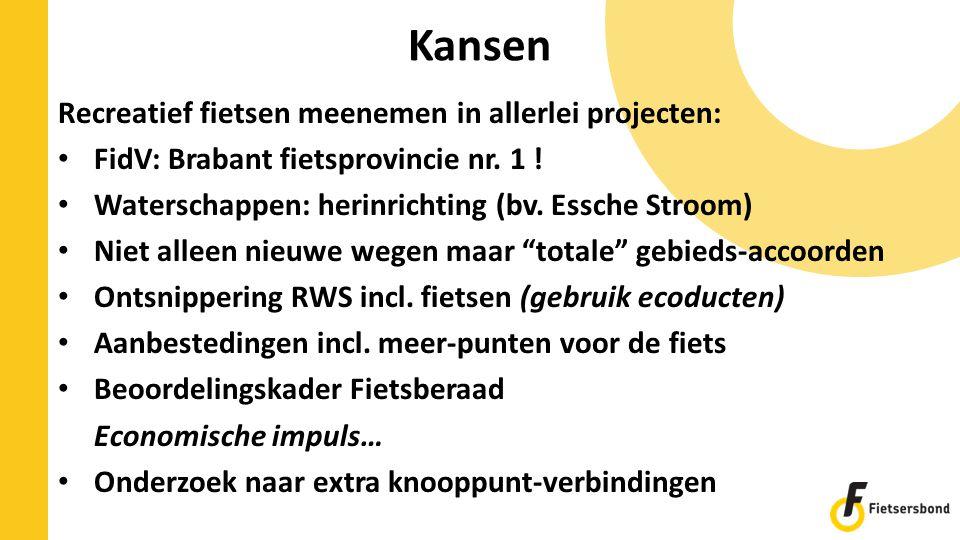 Kansen Recreatief fietsen meenemen in allerlei projecten: FidV: Brabant fietsprovincie nr. 1 ! Waterschappen: herinrichting (bv. Essche Stroom) Niet a