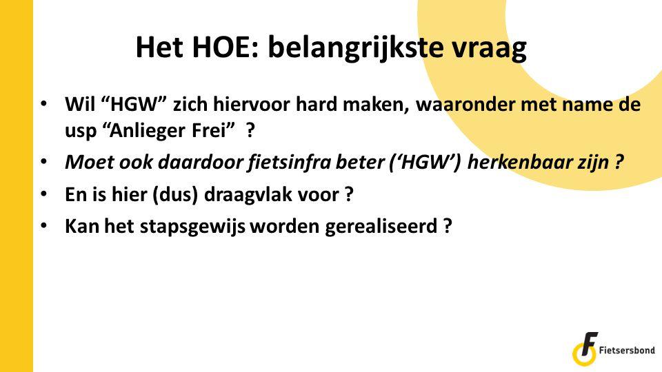 """Het HOE: belangrijkste vraag Wil """"HGW"""" zich hiervoor hard maken, waaronder met name de usp """"Anlieger Frei"""" ? Moet ook daardoor fietsinfra beter ('HGW'"""