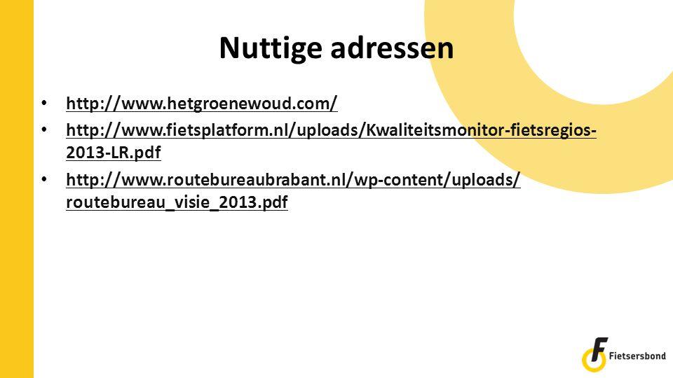 Nuttige adressen http://www.hetgroenewoud.com/ http://www.fietsplatform.nl/uploads/Kwaliteitsmonitor-fietsregios- 2013-LR.pdf http://www.fietsplatform