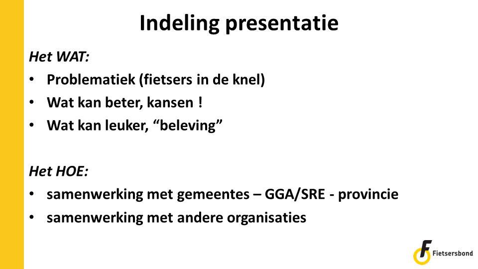 """Indeling presentatie Het WAT: Problematiek (fietsers in de knel) Wat kan beter, kansen ! Wat kan leuker, """"beleving"""" Het HOE: samenwerking met gemeente"""