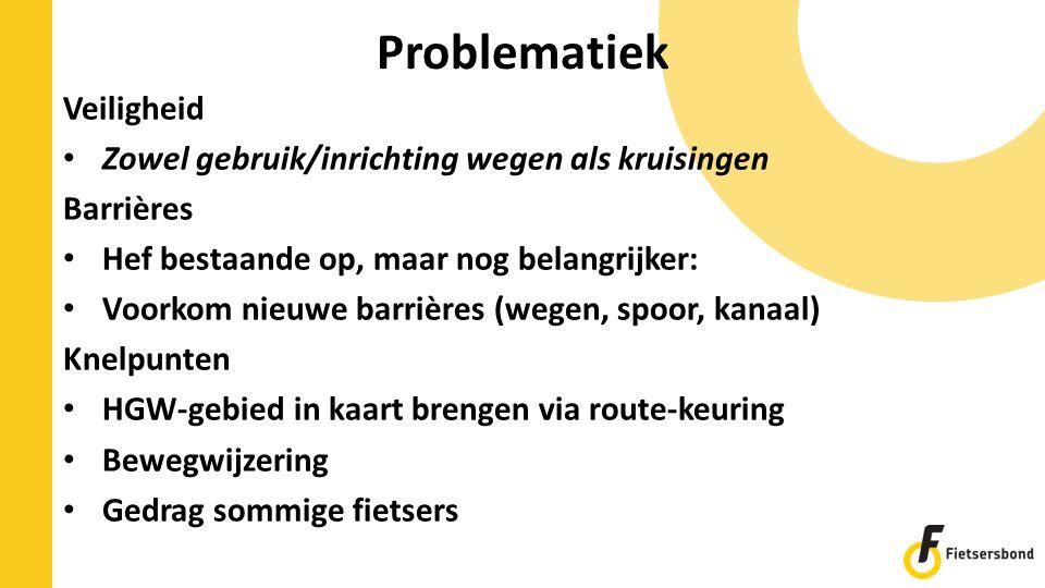 Problematiek Veiligheid Zowel gebruik/inrichting wegen als kruisingen Barrières Hef bestaande op, maar nog belangrijker: Voorkom nieuwe barrières (weg