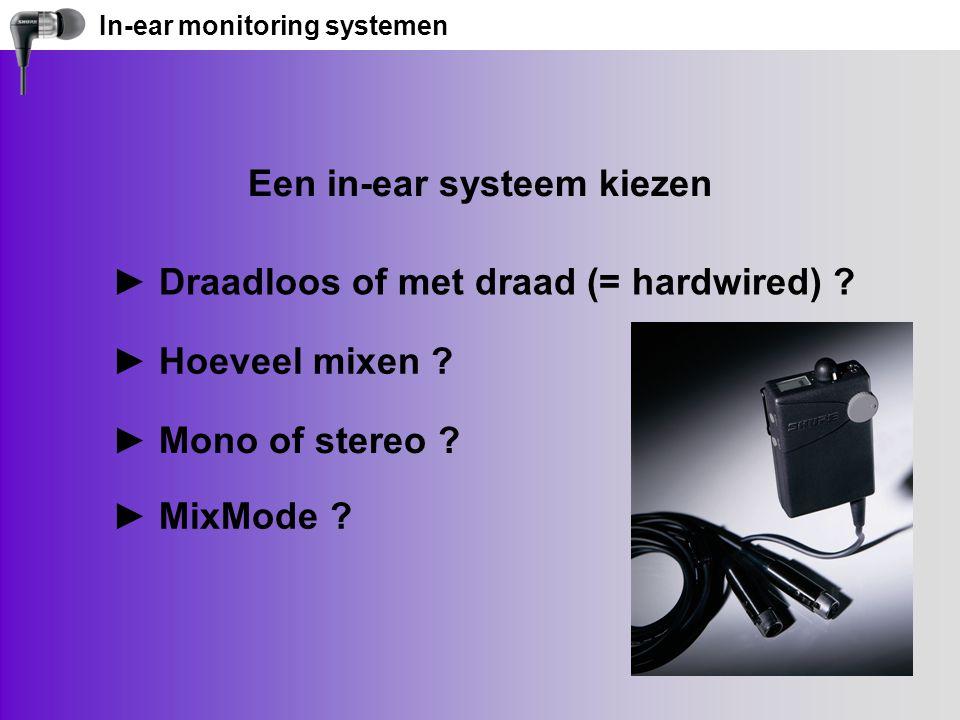 In-ear monitoring systemen Een in-ear systeem kiezen ► Draadloos of met draad (= hardwired) .