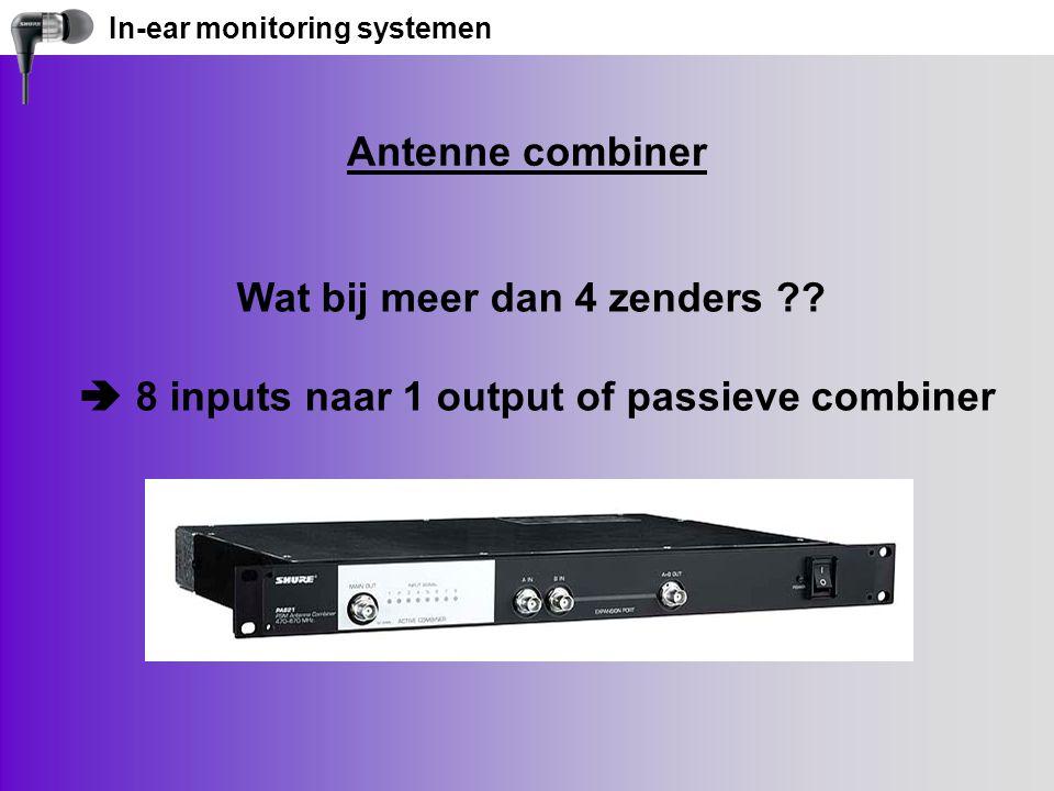 In-ear monitoring systemen Antenne combiner Wat bij meer dan 4 zenders ?.