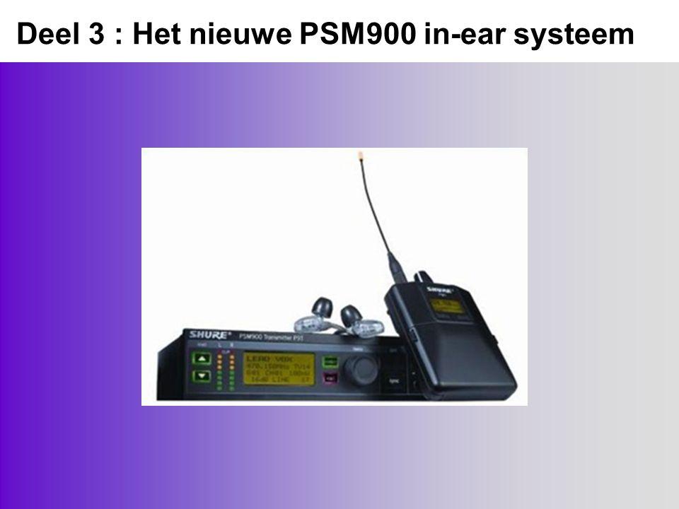 Deel 3 : Het nieuwe PSM900 in-ear systeem