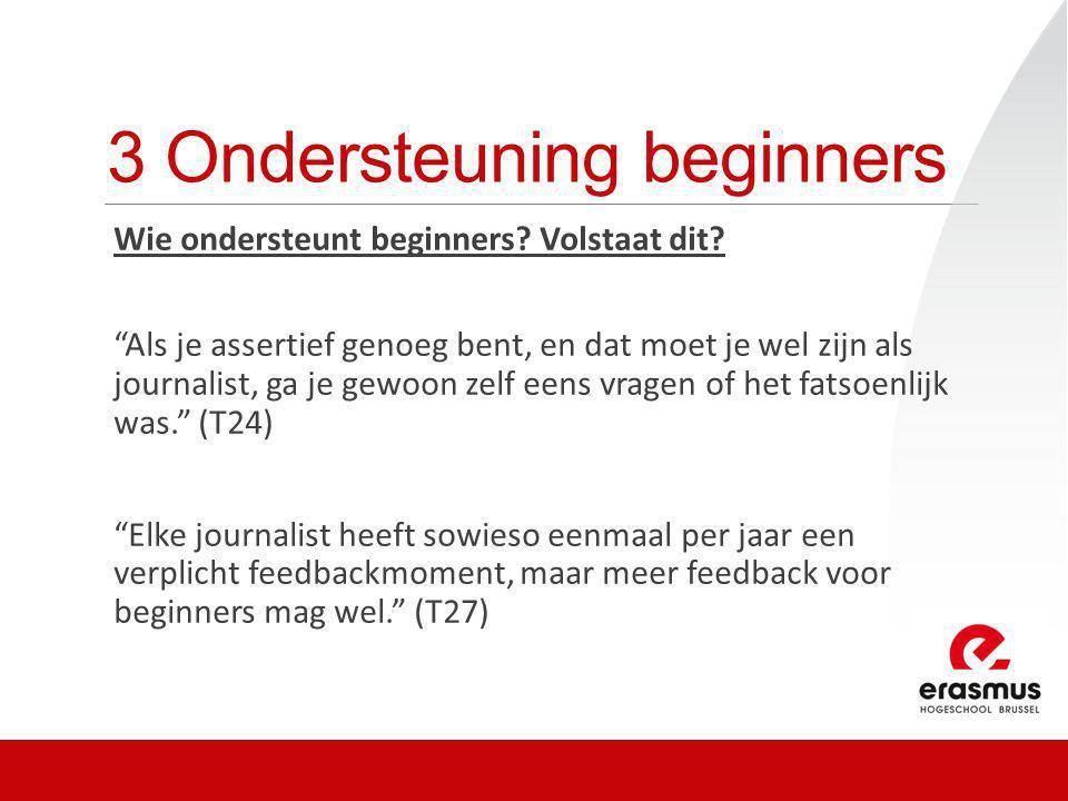 """3 Ondersteuning beginners Wie ondersteunt beginners? Volstaat dit? """"Als je assertief genoeg bent, en dat moet je wel zijn als journalist, ga je gewoon"""