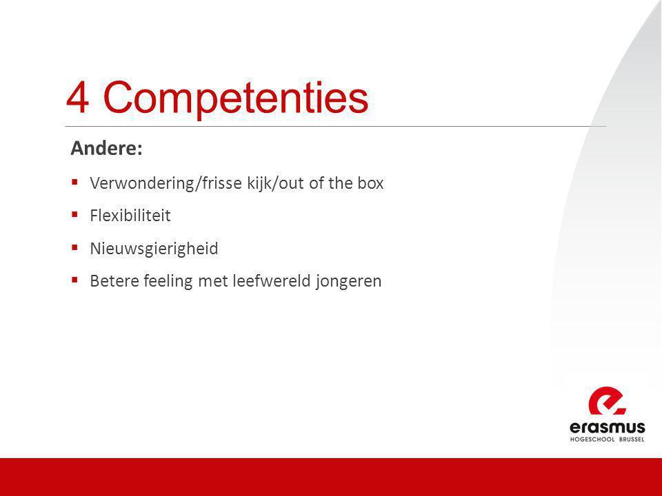 4 Competenties Andere:  Verwondering/frisse kijk/out of the box  Flexibiliteit  Nieuwsgierigheid  Betere feeling met leefwereld jongeren