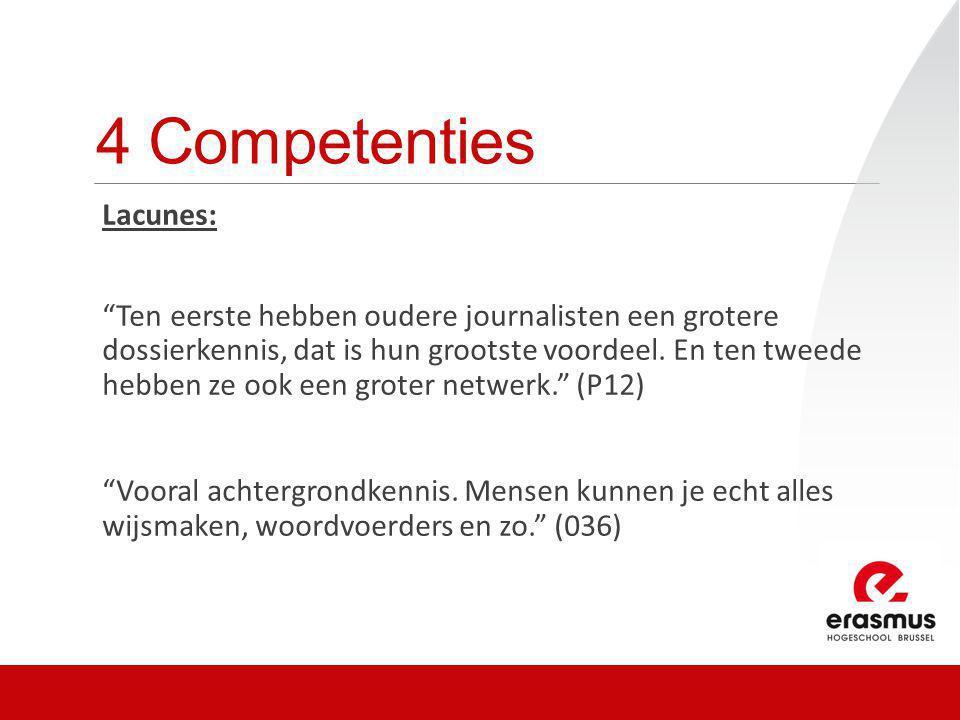 """4 Competenties Lacunes: """"Ten eerste hebben oudere journalisten een grotere dossierkennis, dat is hun grootste voordeel. En ten tweede hebben ze ook ee"""