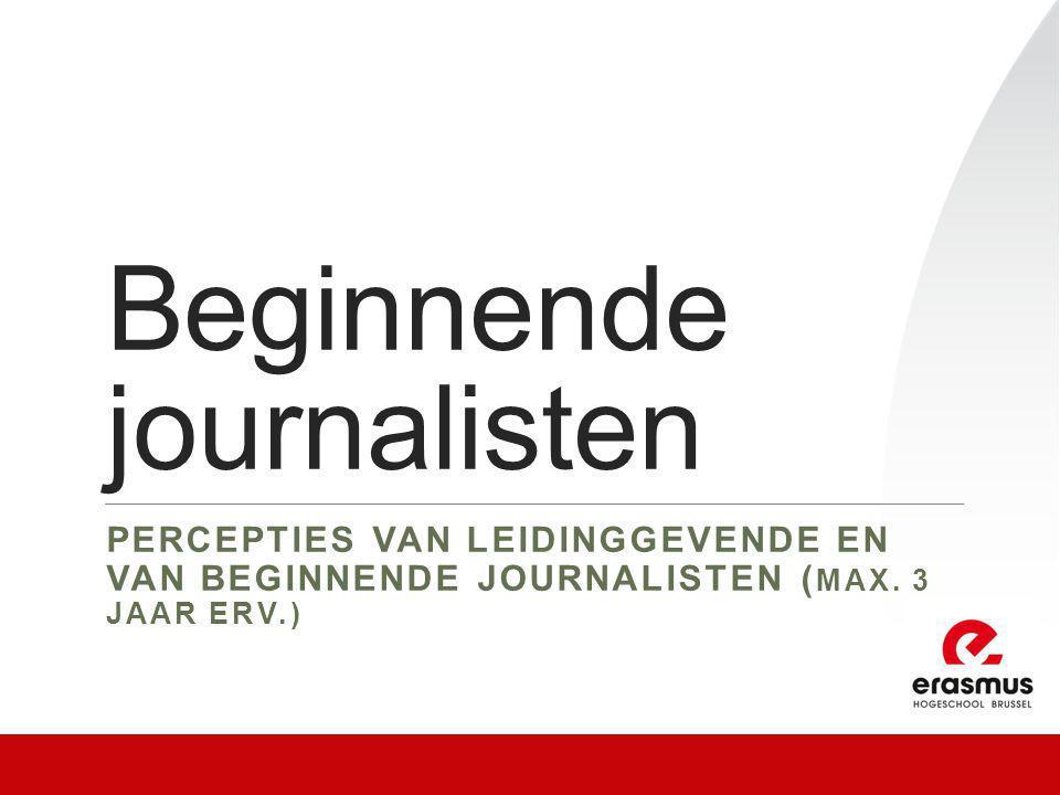 Beginnende journalisten PERCEPTIES VAN LEIDINGGEVENDE EN VAN BEGINNENDE JOURNALISTEN ( MAX. 3 JAAR ERV.)