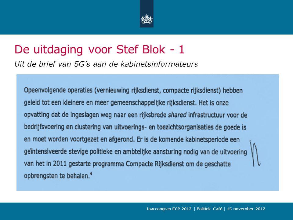De uitdaging voor Stef Blok - 1 Uit de brief van SG's aan de kabinetsinformateurs Jaarcongres ECP 2012 | Politiek Café | 15 november 2012