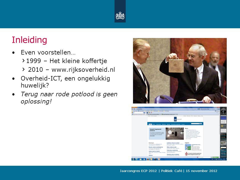 Inleiding Even voorstellen… 1999 – Het kleine koffertje 2010 – www.rijksoverheid.nl Overheid-ICT, een ongelukkig huwelijk.