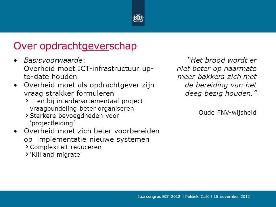 Over opdrachtgeverschap Basisvoorwaarde: Overheid moet ICT-infrastructuur up- to-date houden Overheid moet als opdrachtgever zijn vraag strakker formu