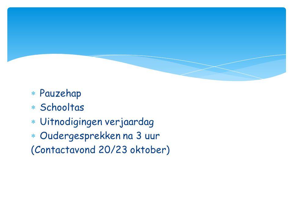  Pauzehap  Schooltas  Uitnodigingen verjaardag  Oudergesprekken na 3 uur (Contactavond 20/23 oktober)