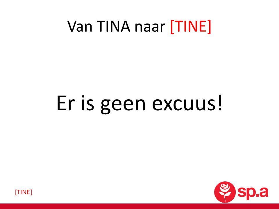 Van TINA naar [TINE] Er is geen excuus! [TINE]