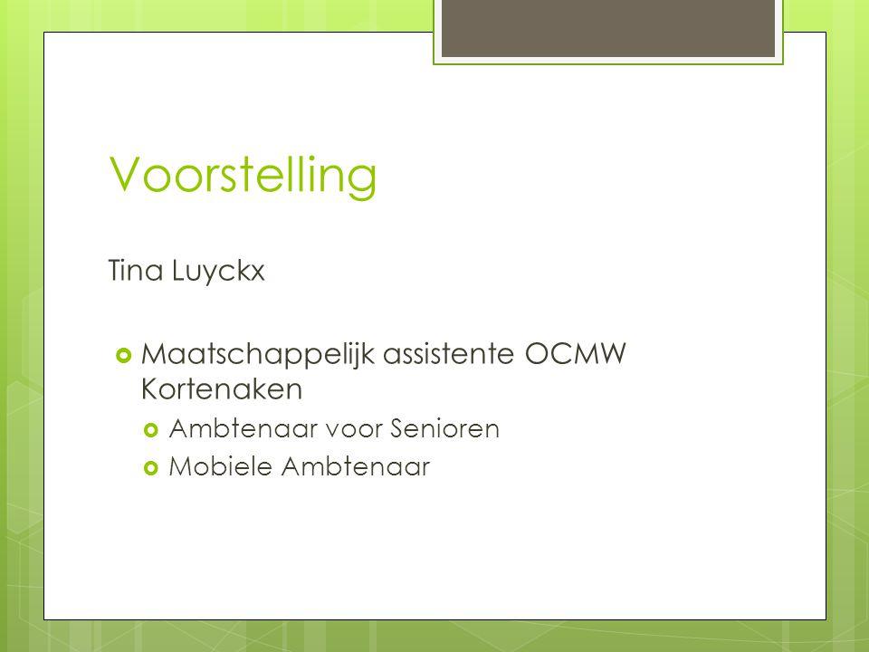 Voorstelling Tina Luyckx  Maatschappelijk assistente OCMW Kortenaken  Ambtenaar voor Senioren  Mobiele Ambtenaar