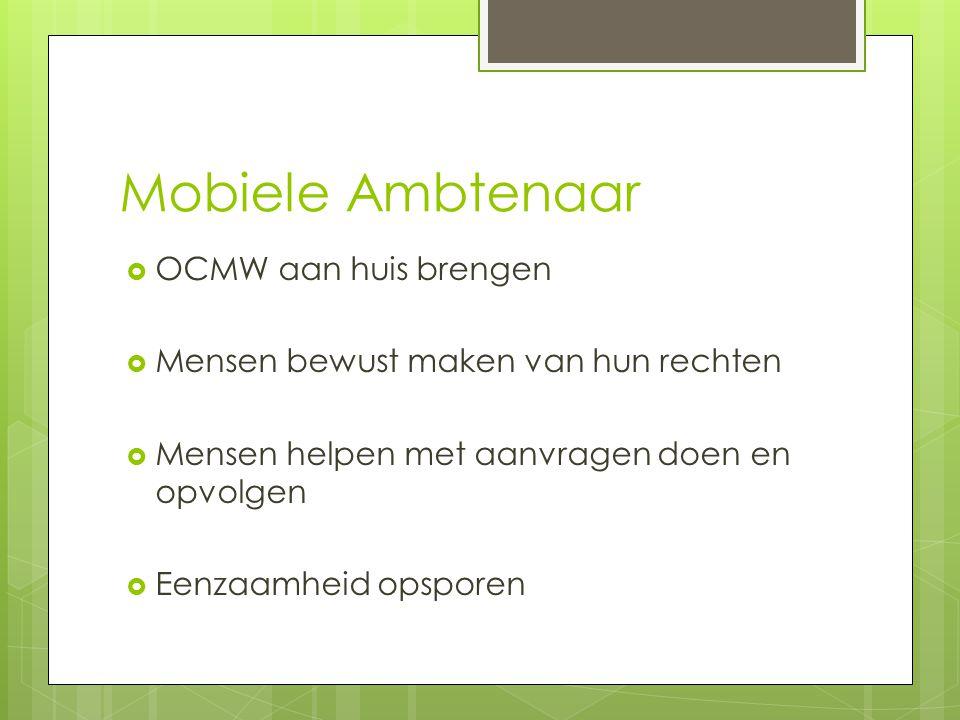 Mobiele Ambtenaar  OCMW aan huis brengen  Mensen bewust maken van hun rechten  Mensen helpen met aanvragen doen en opvolgen  Eenzaamheid opsporen