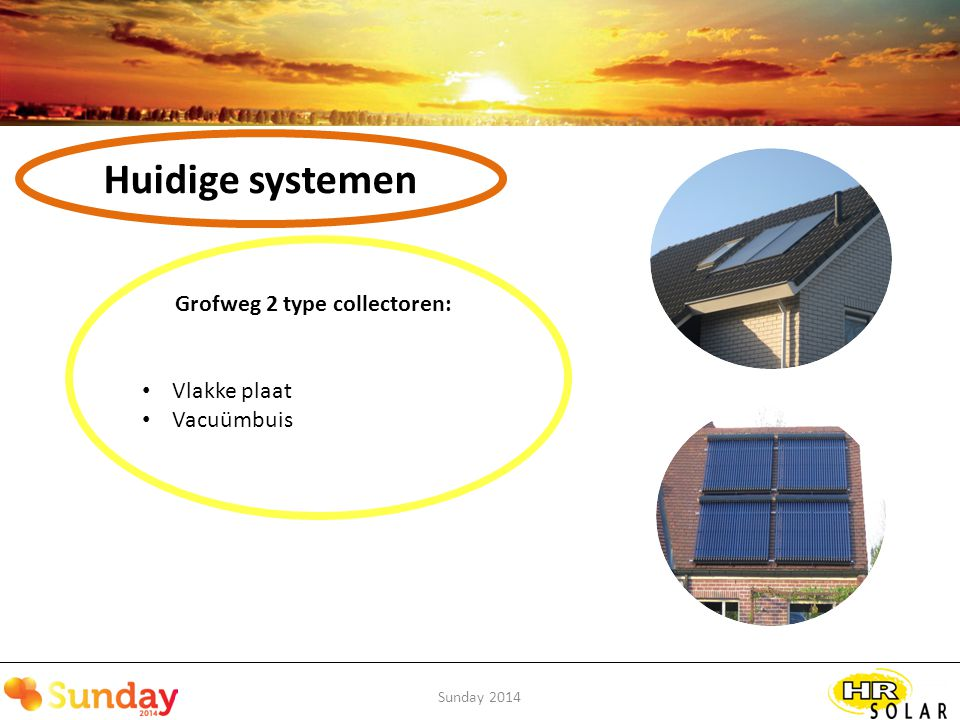 Sunday 2014 Huidige systemen Veelal systemen voor: Tapwater Zonnecombi (tapwater + LT verwarming) Hottop met CV-toestel