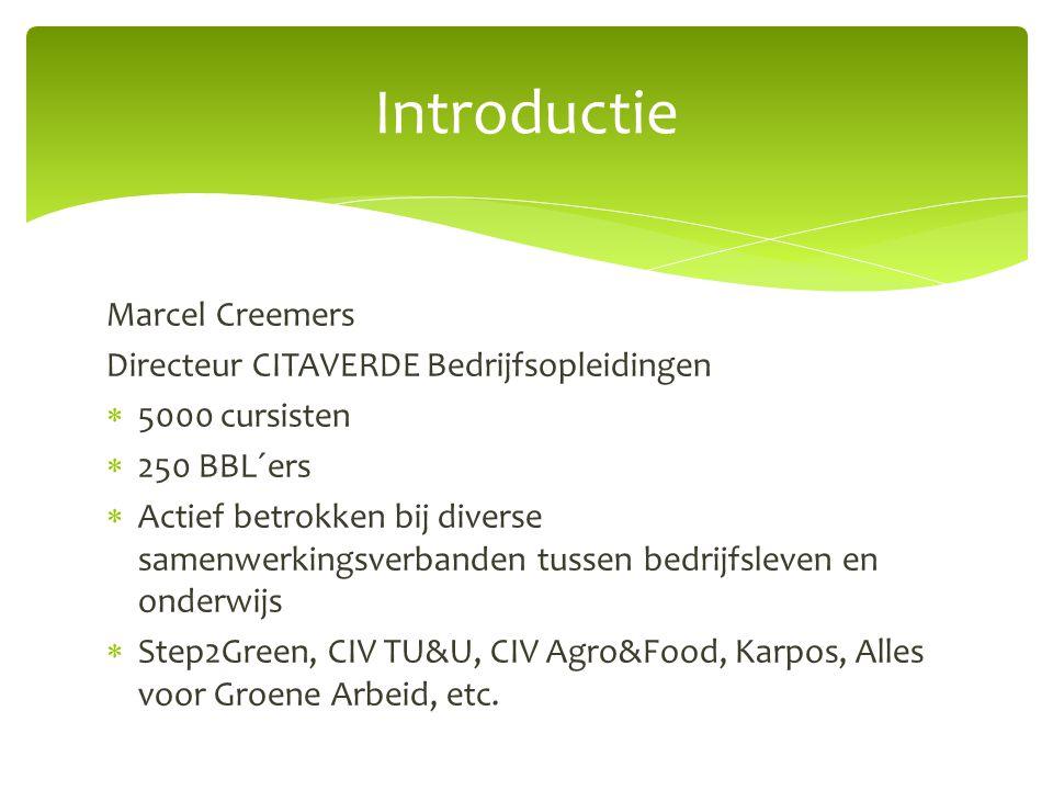 Marcel Creemers Directeur CITAVERDE Bedrijfsopleidingen  5000 cursisten  250 BBL´ers  Actief betrokken bij diverse samenwerkingsverbanden tussen be