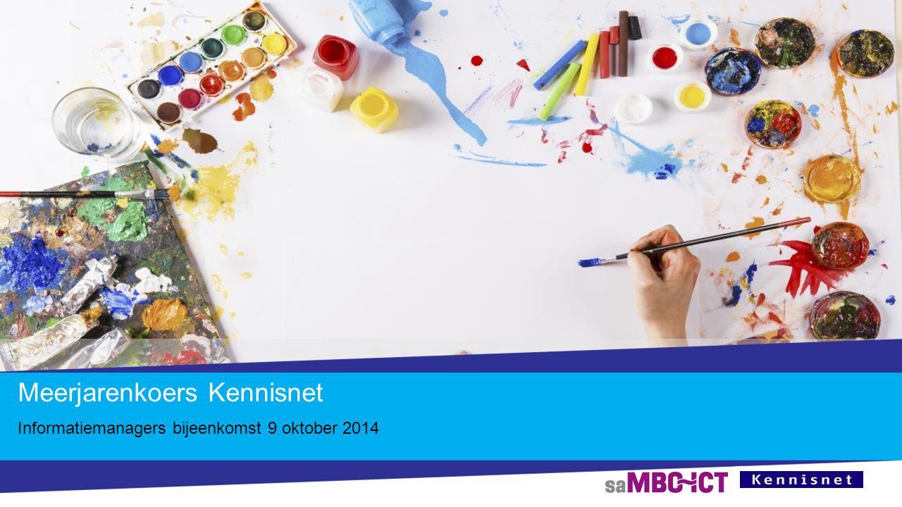 Meerjarenkoers Kennisnet Informatiemanagers bijeenkomst 9 oktober 2014