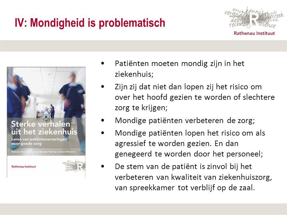 12 september 2007 IV: Mondigheid is problematisch Patiënten moeten mondig zijn in het ziekenhuis; Zijn zij dat niet dan lopen zij het risico om over h