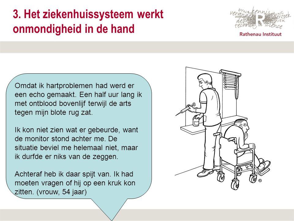 12 september 2007 3. Het ziekenhuissysteem werkt onmondigheid in de hand Omdat ik hartproblemen had werd er een echo gemaakt. Een half uur lang ik met