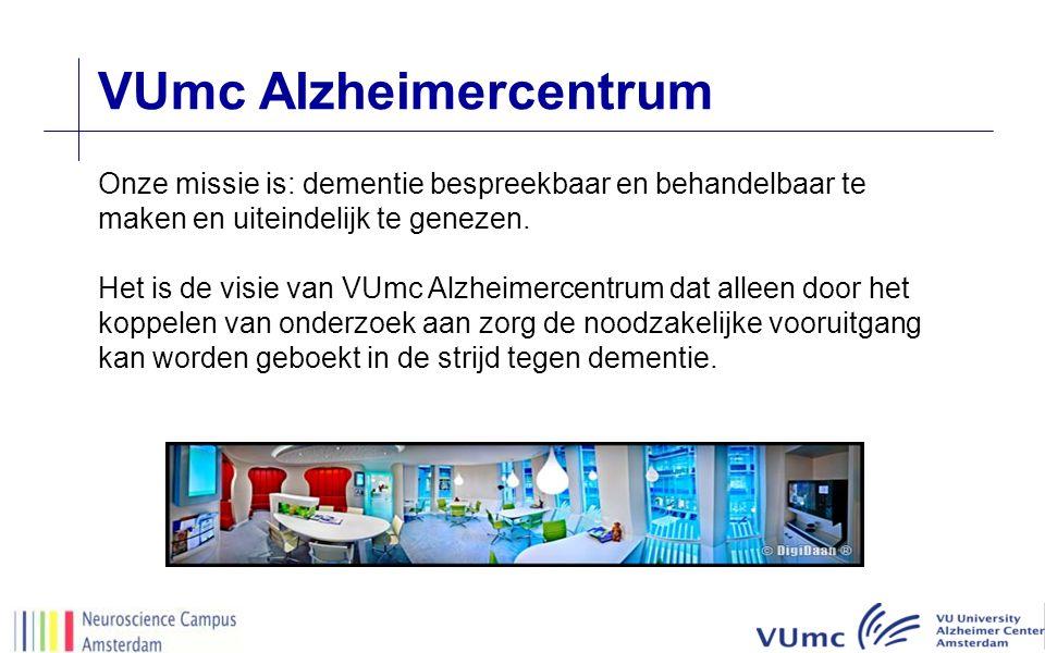 VUmc Alzheimercentrum Onze missie is: dementie bespreekbaar en behandelbaar te maken en uiteindelijk te genezen. Het is de visie van VUmc Alzheimercen