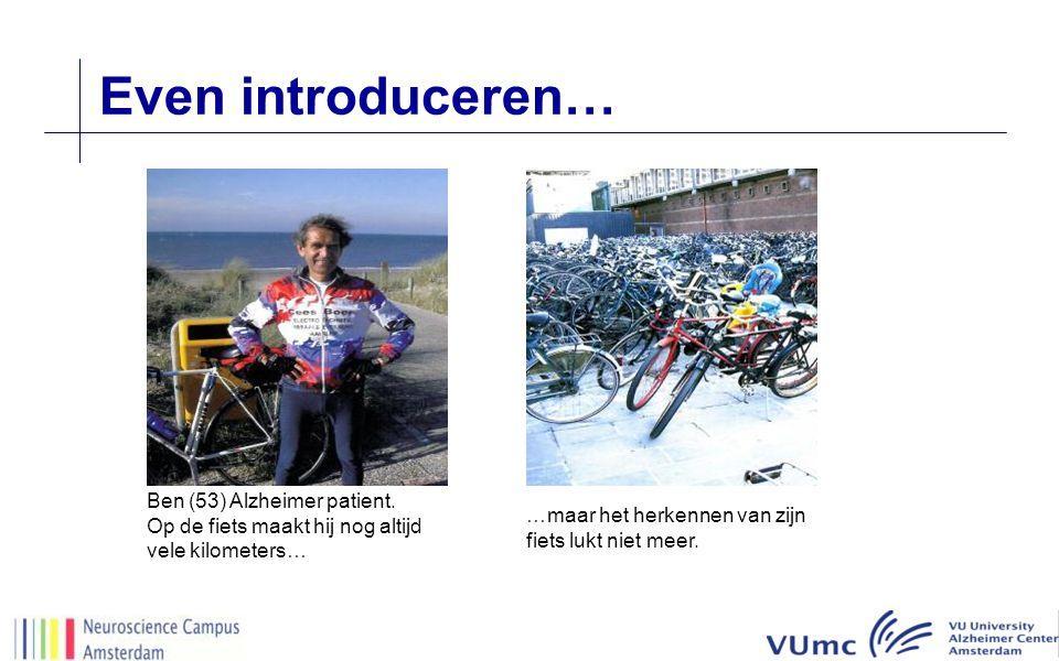 Even introduceren… Ben (53) Alzheimer patient. Op de fiets maakt hij nog altijd vele kilometers… …maar het herkennen van zijn fiets lukt niet meer.