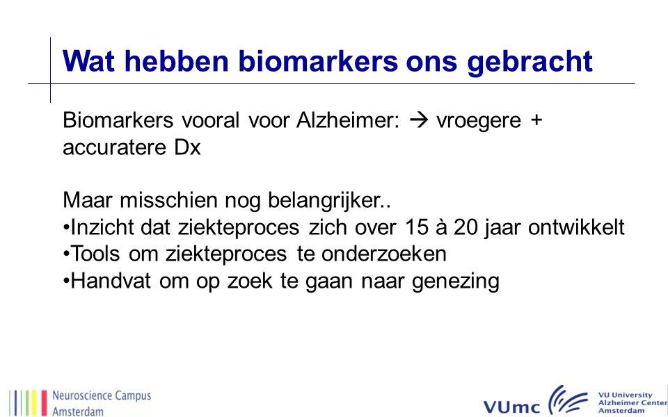 Wat hebben biomarkers ons gebracht Biomarkers vooral voor Alzheimer:  vroegere + accuratere Dx Maar misschien nog belangrijker.. Inzicht dat ziektepr