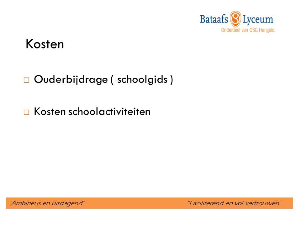 """"""" Ambitieus en uitdagend"""" """"Faciliterend en vol vertrouwen"""" Kosten  Ouderbijdrage ( schoolgids )  Kosten schoolactiviteiten"""