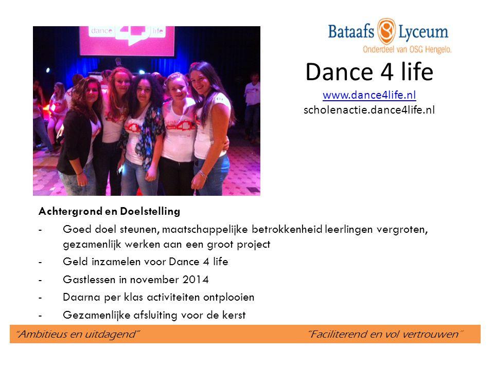 """"""" Ambitieus en uitdagend"""" """"Faciliterend en vol vertrouwen"""" Dance 4 life www.dance4life.nl scholenactie.dance4life.nl www.dance4life.nl Achtergrond en"""