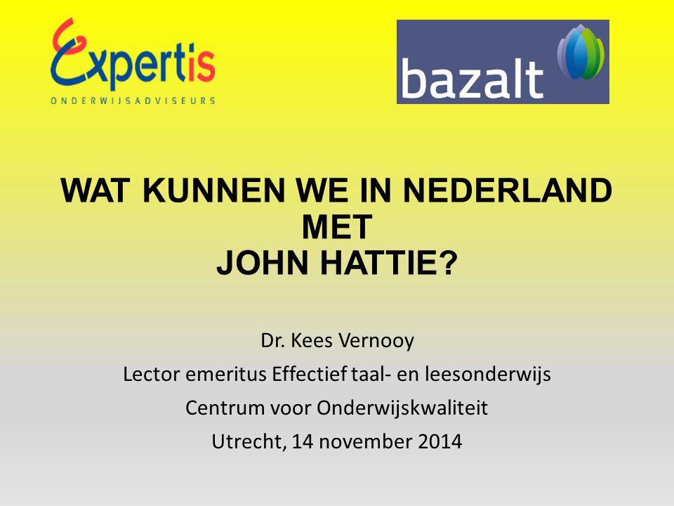 WAT KUNNEN WE IN NEDERLAND MET JOHN HATTIE? Dr. Kees Vernooy Lector emeritus Effectief taal- en leesonderwijs Centrum voor Onderwijskwaliteit Utrecht,